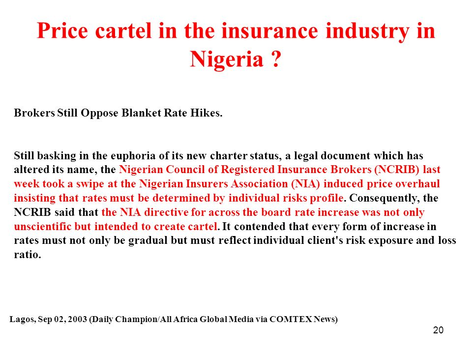 20 Price cartel in the insurance industry in Nigeria ? Brokers Still Oppose Blanket Rate Hikes. Still basking in the euphoria of its new charter statu