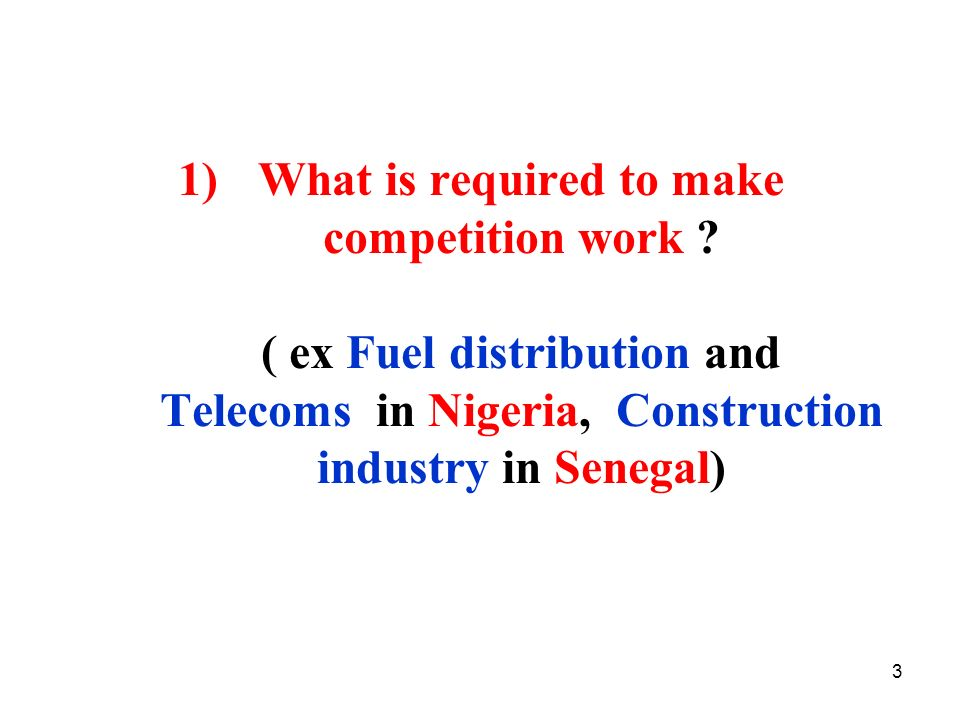 4 What is required to make competition work Physical Infrastructures Trade liberalization Domestic and international Appropriate Market Structures ( ind policy, Merger control) Appropriate Incentives (Privatization good governance) Sectoral regulations and appropriate regulatory structure Good set of laws (Commercial, Bankrupcy Property Market Institutions Competition or antitrust laws and authority An integrated approach to market reform