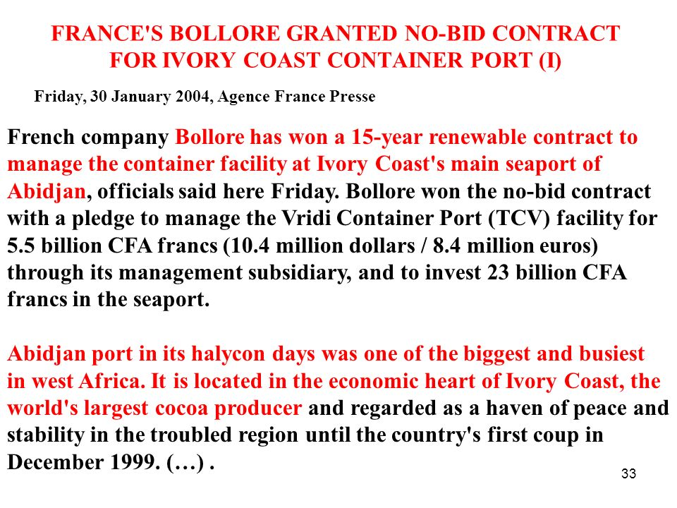 34 FRANCE S BOLLORE GRANTED NO-BID CONTRACT FOR IVORY COAST CONTAINER PORT (II) The port used to serve as a lifeline for several landlocked countries such as Burkina Faso, Mali and Niger which transported 60 percent of their traffic -- roughly 600,000 tonnes from Abidjan by rail.