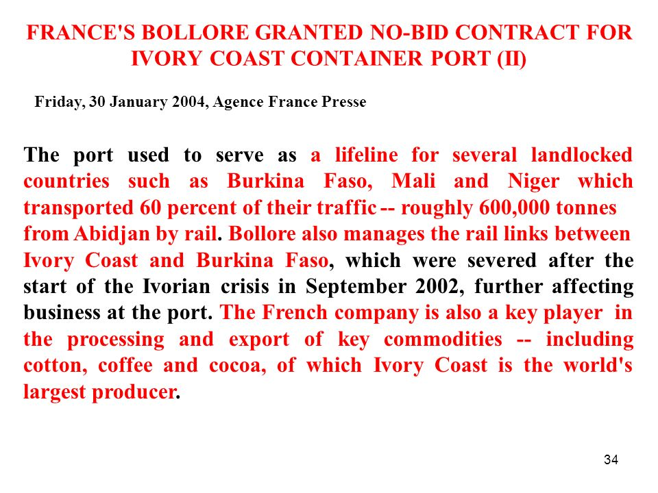 34 FRANCE'S BOLLORE GRANTED NO-BID CONTRACT FOR IVORY COAST CONTAINER PORT (II) The port used to serve as a lifeline for several landlocked countries