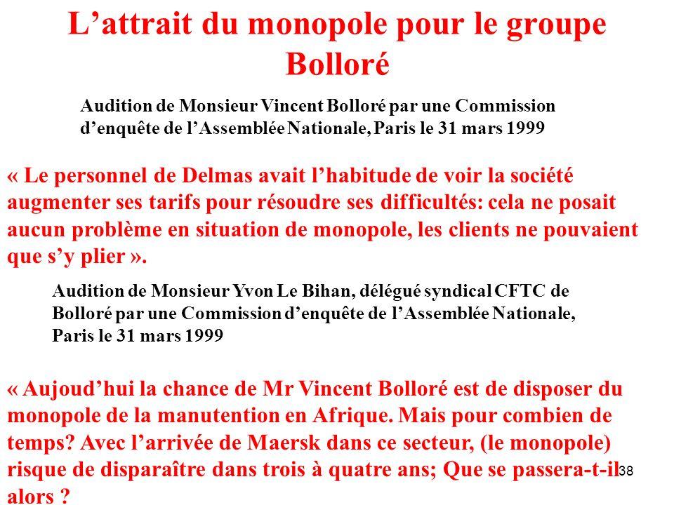 38 Lattrait du monopole pour le groupe Bolloré « Le personnel de Delmas avait lhabitude de voir la société augmenter ses tarifs pour résoudre ses diff