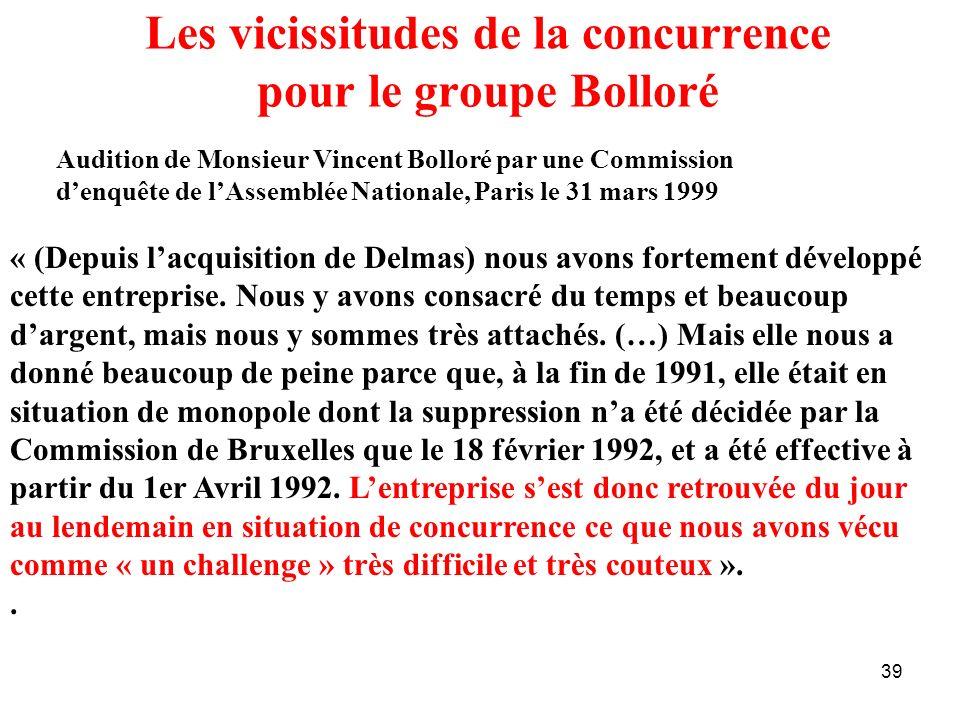 39 Les vicissitudes de la concurrence pour le groupe Bolloré « (Depuis lacquisition de Delmas) nous avons fortement développé cette entreprise. Nous y