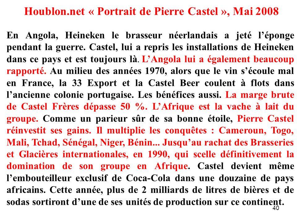 40 Houblon.net « Portrait de Pierre Castel », Mai 2008 En Angola, Heineken le brasseur néerlandais a jeté léponge pendant la guerre. Castel, lui a rep