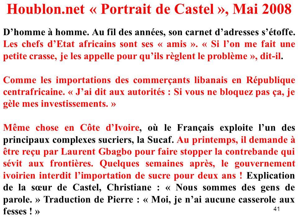 41 Houblon.net « Portrait de Castel », Mai 2008 Dhomme à homme. Au fil des années, son carnet dadresses sétoffe. Les chefs dEtat africains sont ses «