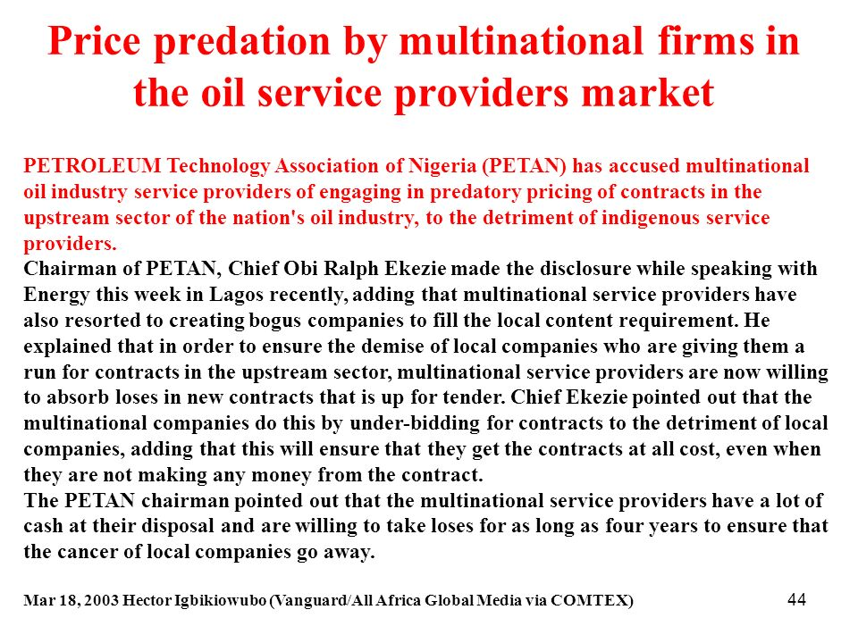 44 Price predation by multinational firms in the oil service providers market PETROLEUM Technology Association of Nigeria (PETAN) has accused multinat