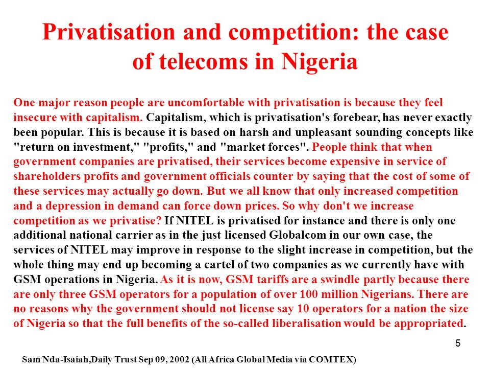 5 Privatisation and competition: the case of telecoms in Nigeria One major reason people are uncomfortable with privatisation is because they feel ins