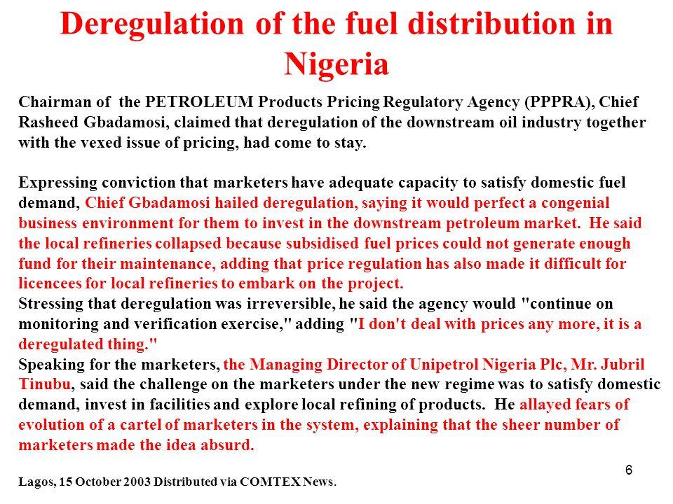 6 Deregulation of the fuel distribution in Nigeria Chairman of the PETROLEUM Products Pricing Regulatory Agency (PPPRA), Chief Rasheed Gbadamosi, clai