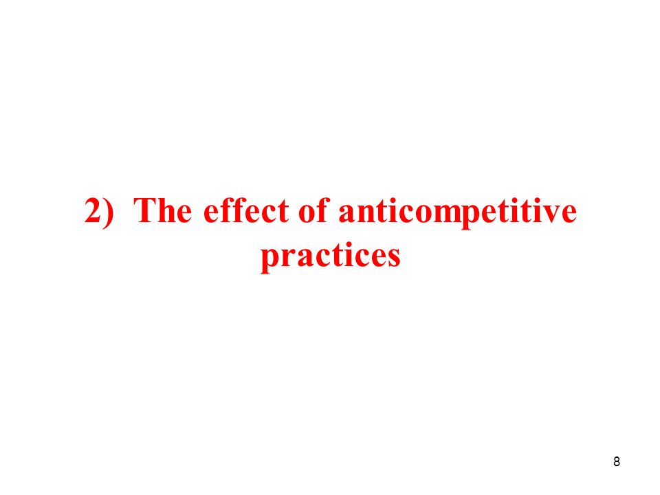 8 2) The effect of anticompetitive practices