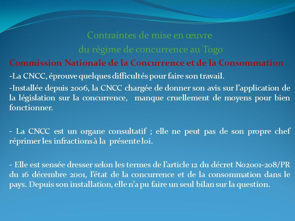 Contraintes de mise en œuvre du régime de concurrence au Togo Commission Nationale de la Concurrence et de la Consommation - La CNCC, éprouve quelques difficultés pour faire son travail.