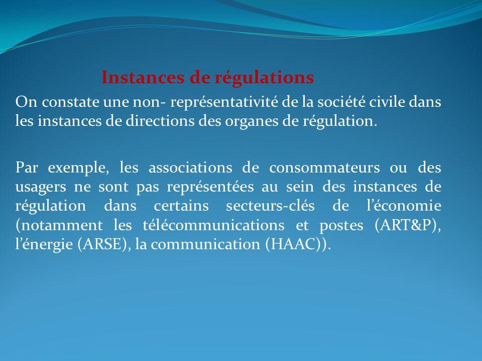 Instances de régulations On constate une non- représentativité de la société civile dans les instances de directions des organes de régulation.