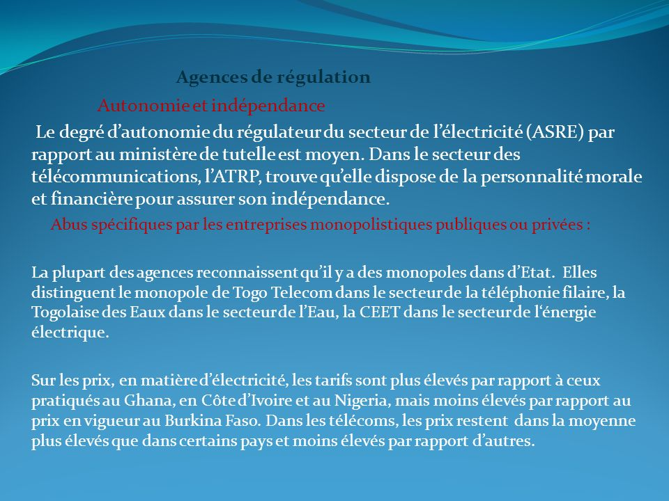 Agences de régulation Autonomie et indépendance Le degré dautonomie du régulateur du secteur de lélectricité (ASRE) par rapport au ministère de tutelle est moyen.