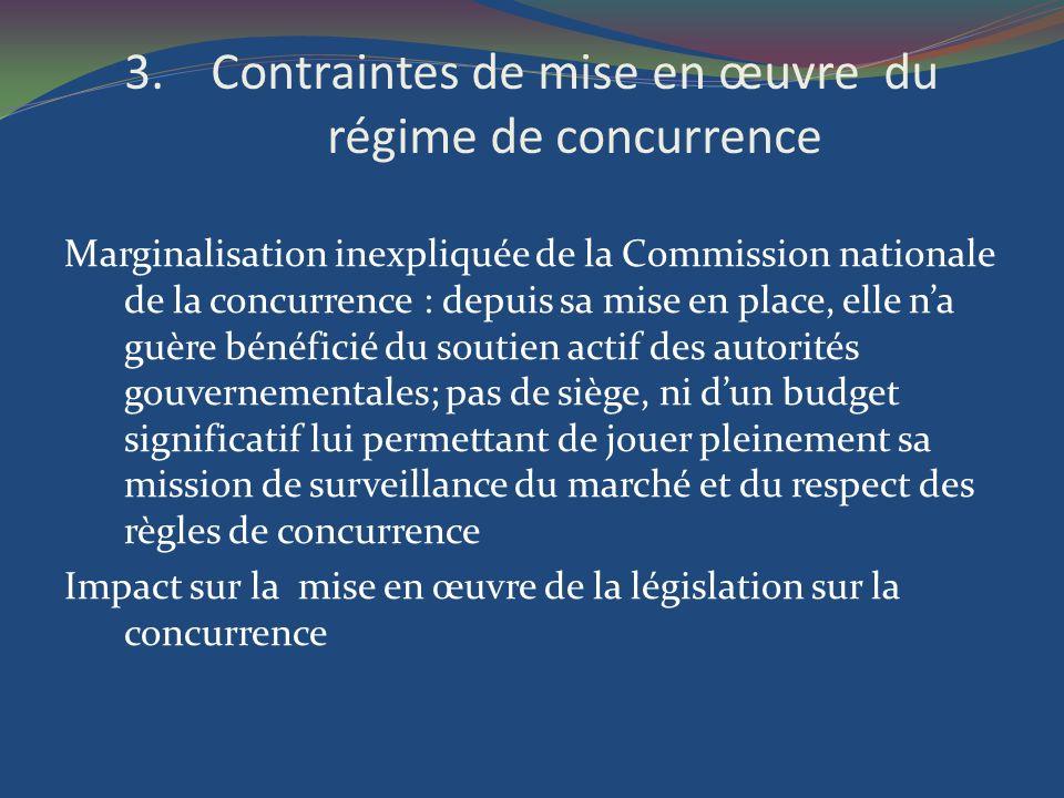 3.Contraintes de mise en œuvre du régime de concurrence Marginalisation inexpliquée de la Commission nationale de la concurrence : depuis sa mise en p