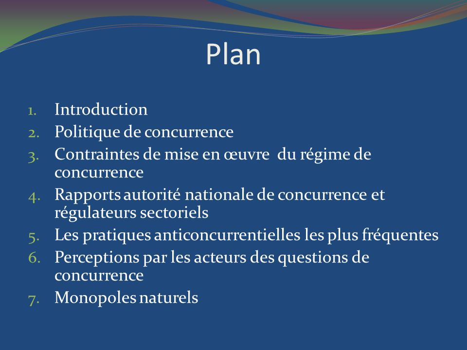Plan 1. Introduction 2. Politique de concurrence 3. Contraintes de mise en œuvre du régime de concurrence 4. Rapports autorité nationale de concurrenc