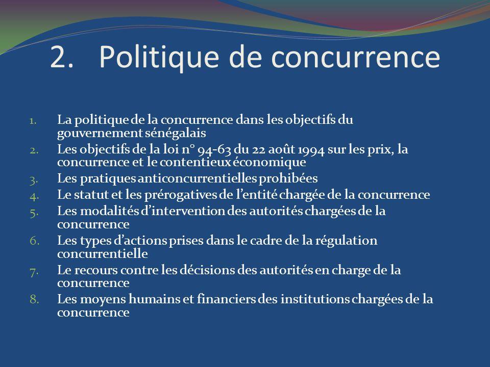 2.Politique de concurrence 1. La politique de la concurrence dans les objectifs du gouvernement sénégalais 2. Les objectifs de la loi n° 94-63 du 22 a