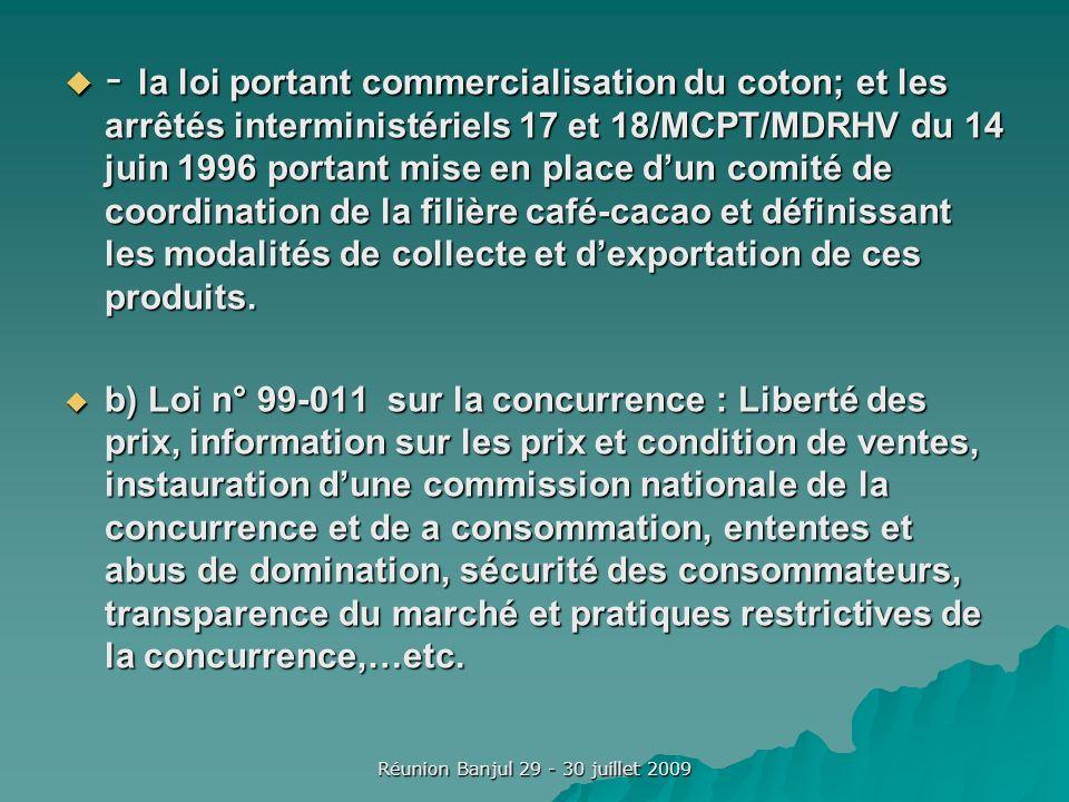 Réunion Banjul 29 - 30 juillet 2009 - la loi portant commercialisation du coton; et les arrêtés interministériels 17 et 18/MCPT/MDRHV du 14 juin 1996 portant mise en place dun comité de coordination de la filière café-cacao et définissant les modalités de collecte et dexportation de ces produits.