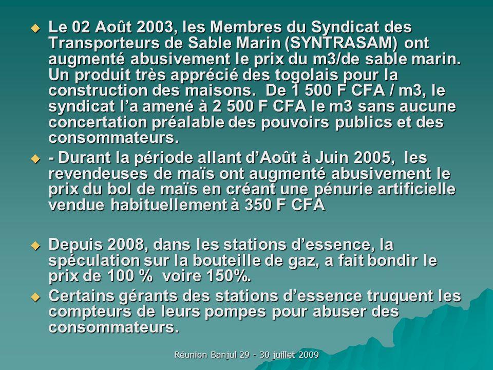 Réunion Banjul 29 - 30 juillet 2009 Le 02 Août 2003, les Membres du Syndicat des Transporteurs de Sable Marin (SYNTRASAM) ont augmenté abusivement le prix du m3/de sable marin.