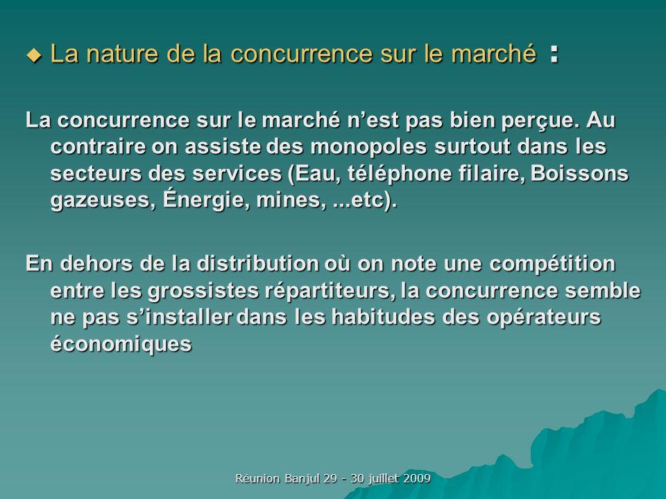 Réunion Banjul 29 - 30 juillet 2009 La nature de la concurrence sur le marché : La nature de la concurrence sur le marché : La concurrence sur le marché nest pas bien perçue.