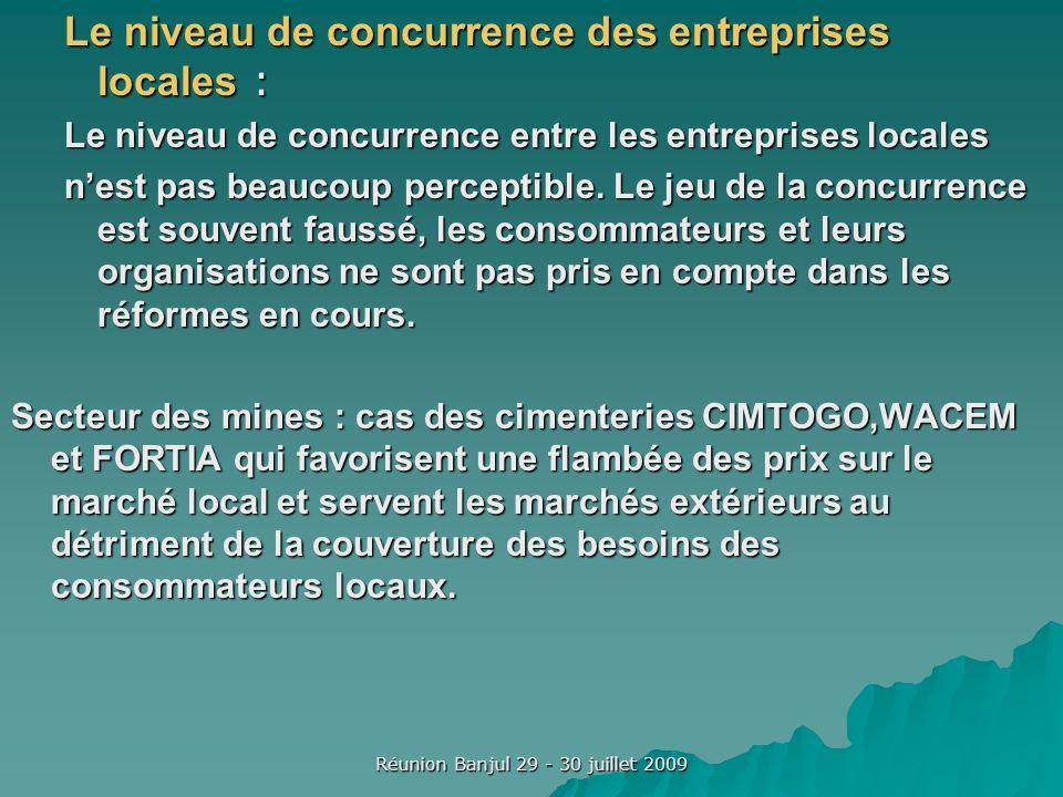 Réunion Banjul 29 - 30 juillet 2009 Le niveau de concurrence des entreprises locales : Le niveau de concurrence entre les entreprises locales nest pas beaucoup perceptible.