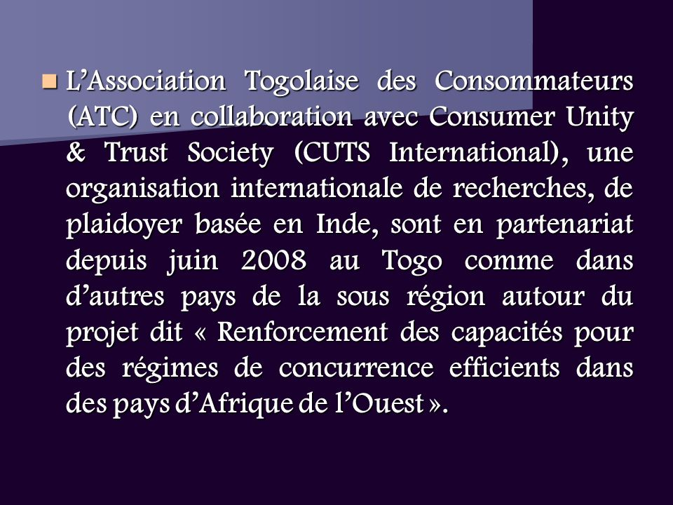 LAssociation Togolaise des Consommateurs (ATC) en collaboration avec Consumer Unity & Trust Society (CUTS International), une organisation internation