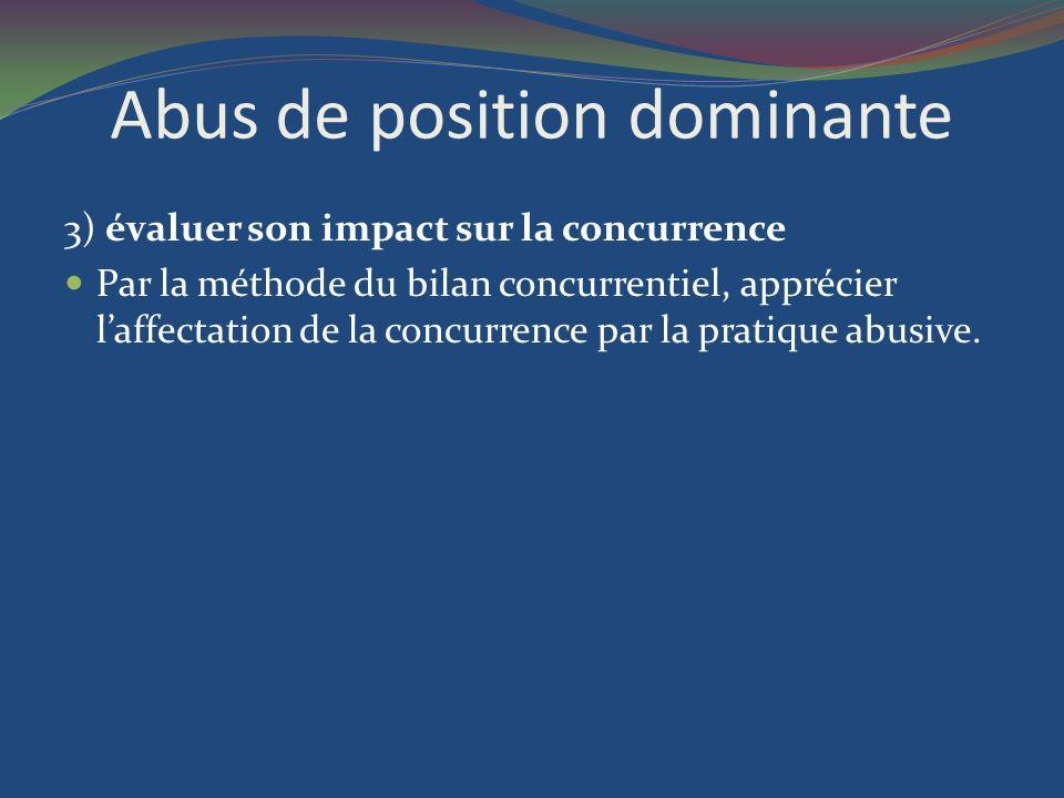 Abus de position dominante 3) évaluer son impact sur la concurrence Par la méthode du bilan concurrentiel, apprécier laffectation de la concurrence pa