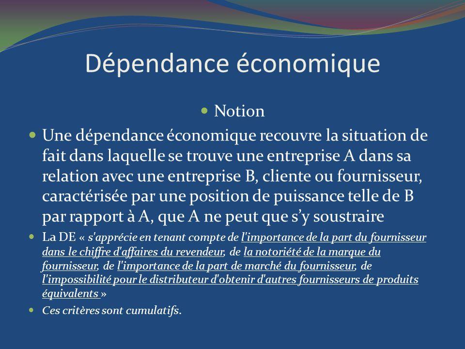 Dépendance économique Notion Une dépendance économique recouvre la situation de fait dans laquelle se trouve une entreprise A dans sa relation avec un