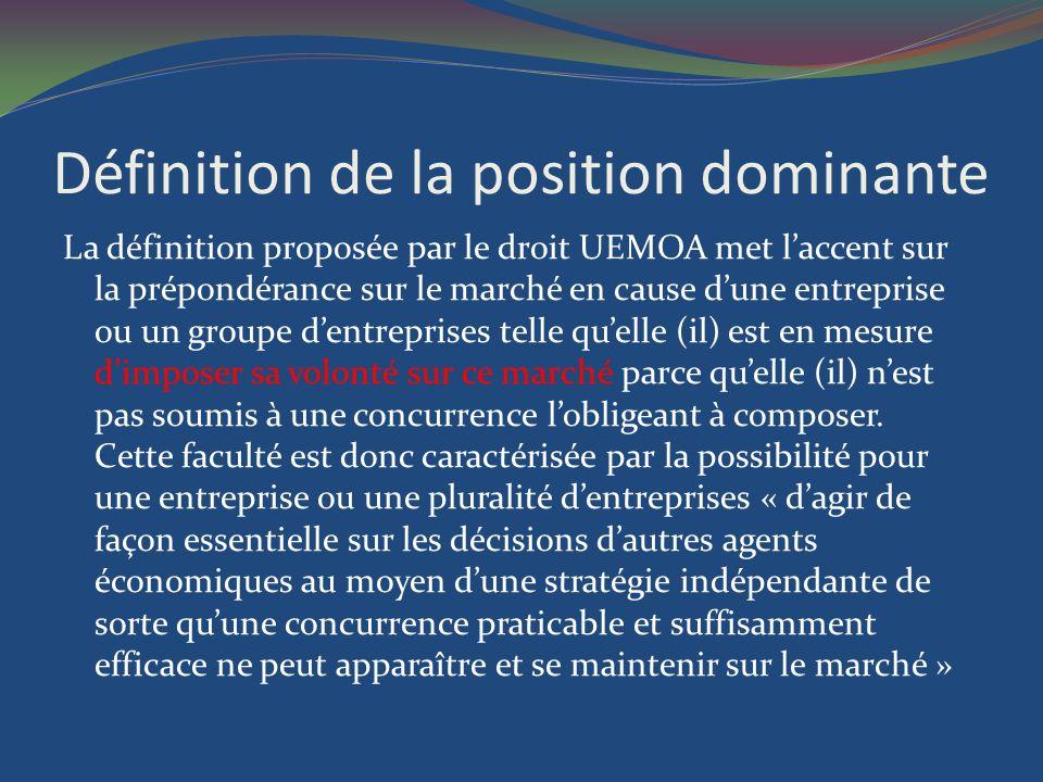 Définition de la position dominante La définition proposée par le droit UEMOA met laccent sur la prépondérance sur le marché en cause dune entreprise