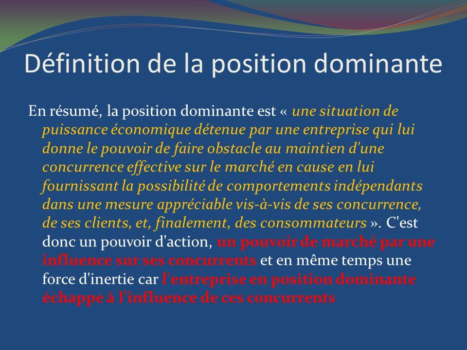 Définition de la position dominante En résumé, la position dominante est « une situation de puissance économique détenue par une entreprise qui lui do