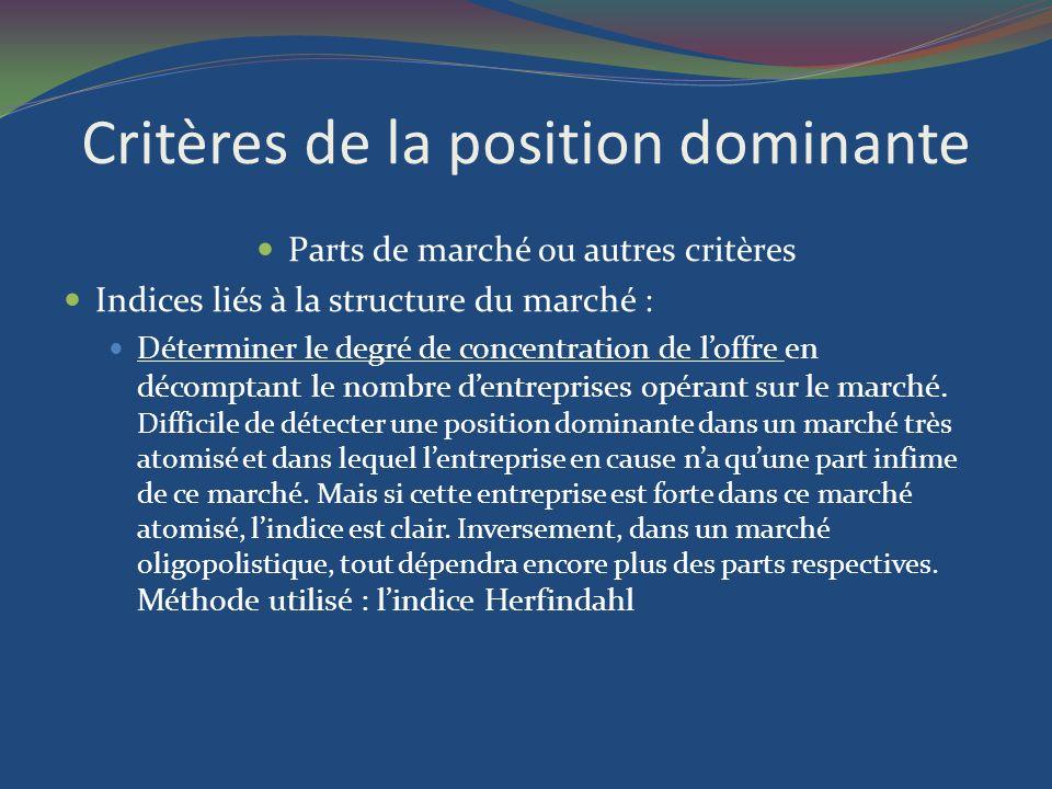 Critères de la position dominante Parts de marché ou autres critères Indices liés à la structure du marché : Déterminer le degré de concentration de l