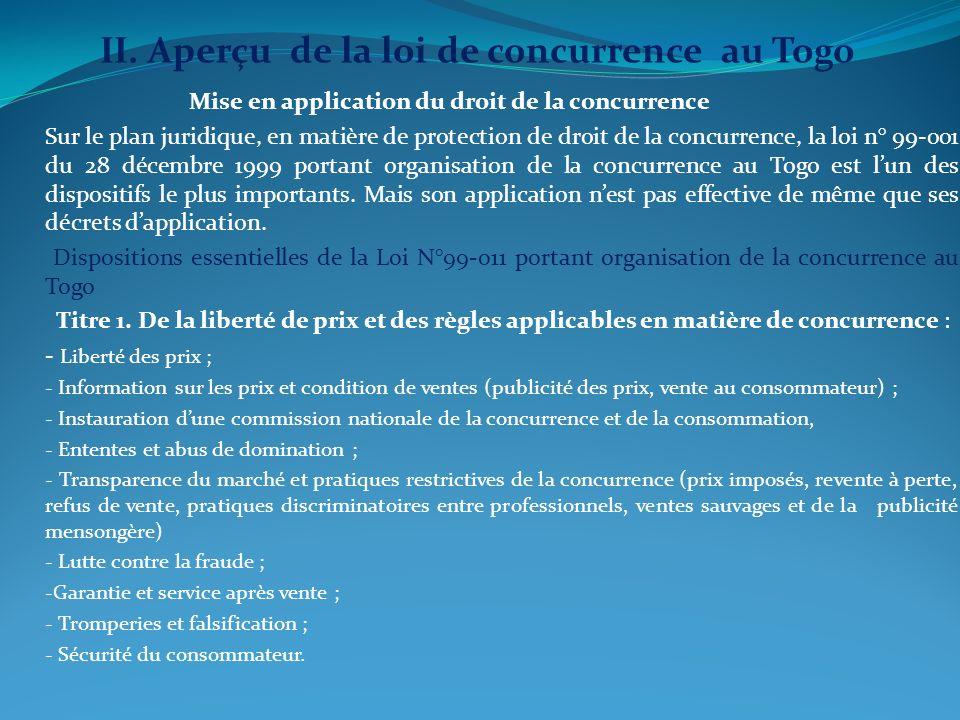 Mise en application du droit de la concurrence Sur le plan juridique, en matière de protection de droit de la concurrence, la loi n° 99-001 du 28 déce