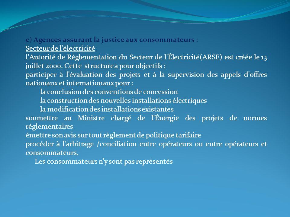 c) Agences assurant la justice aux consommateurs : Secteur de l'électricité l'Autorité de Réglementation du Secteur de l'Électricité(ARSE) est créée l