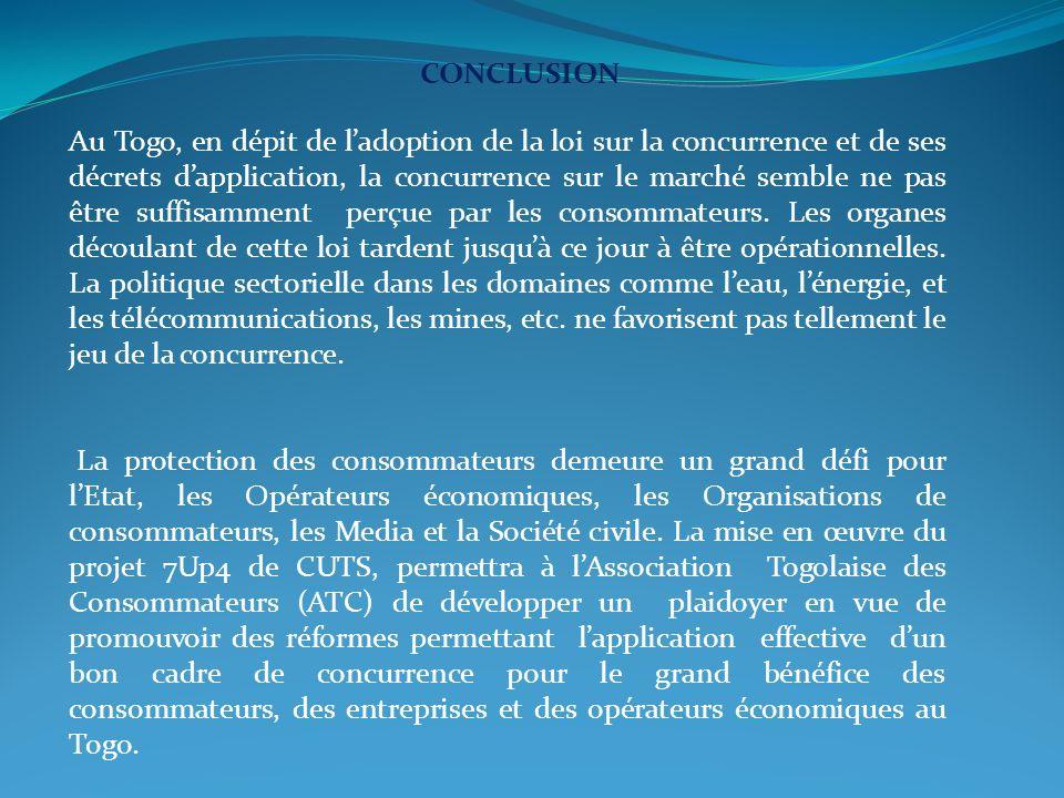 CONCLUSION Au Togo, en dépit de ladoption de la loi sur la concurrence et de ses décrets dapplication, la concurrence sur le marché semble ne pas être