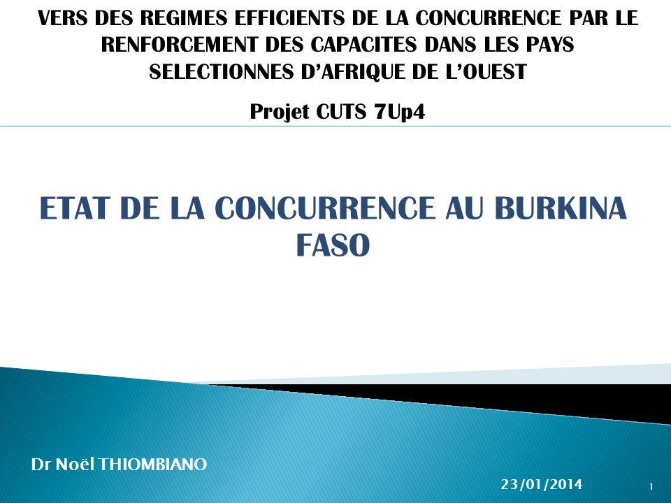 ETAT DE LA CONCURRENCE AU BURKINA FASO Dr Noël THIOMBIANO 23/01/2014 1 VERS DES REGIMES EFFICIENTS DE LA CONCURRENCE PAR LE RENFORCEMENT DES CAPACITES