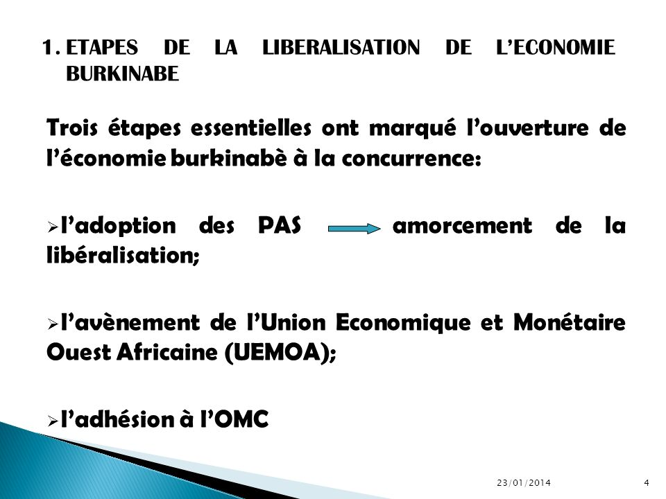 Trois étapes essentielles ont marqué louverture de léconomie burkinabè à la concurrence: ladoption des PAS amorcement de la libéralisation; lavènement