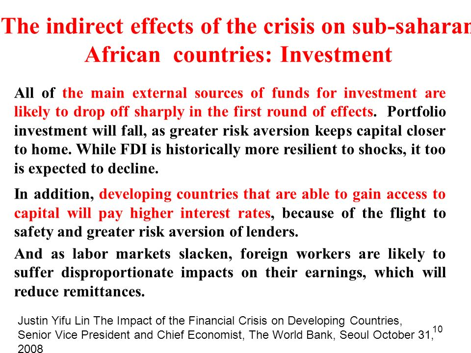 10 The indirect effects of the crisis on sub-saharan African countries: Investment All of the main external sources of funds for investment are likely to drop off sharply in the first round of effects.