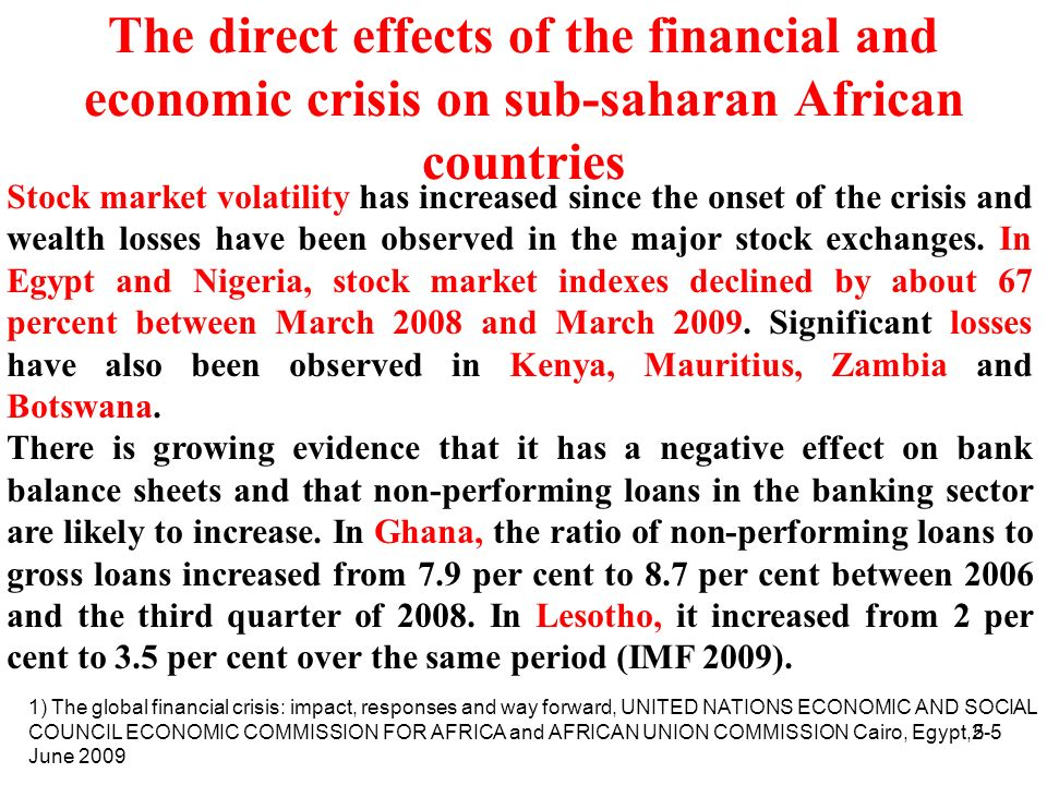 5 The direct effects of the financial and economic crisis on sub-saharan African countries Stock market volatility has increased since the onset of the crisis and wealth losses have been observed in the major stock exchanges.
