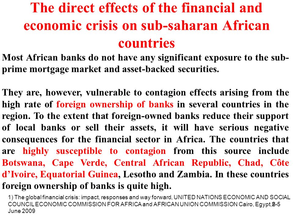 7 The direct effects of the financial and economic crisis on sub-saharan African countries The financial crisis has also increased the risk premiums that African countries have to pay in international capital markets.
