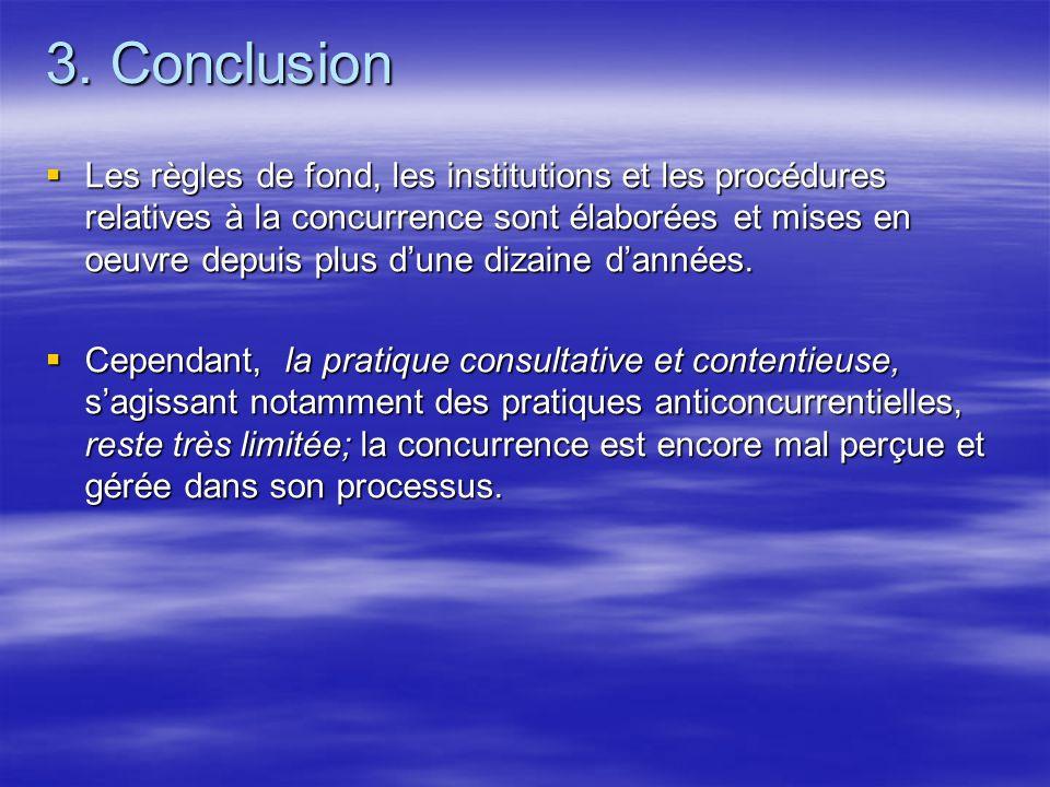 3. Conclusion Les règles de fond, les institutions et les procédures relatives à la concurrence sont élaborées et mises en oeuvre depuis plus dune diz