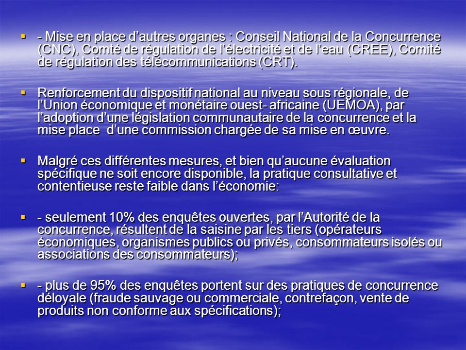 - Mise en place dautres organes : Conseil National de la Concurrence (CNC), Comté de régulation de lélectricité et de leau (CREE), Comité de régulation des télécommunications (CRT).