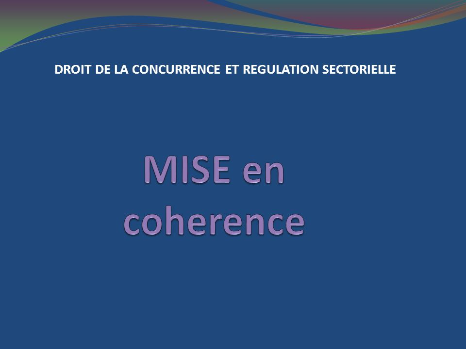 DROIT DE LA CONCURRENCE ET REGULATION SECTORIELLE