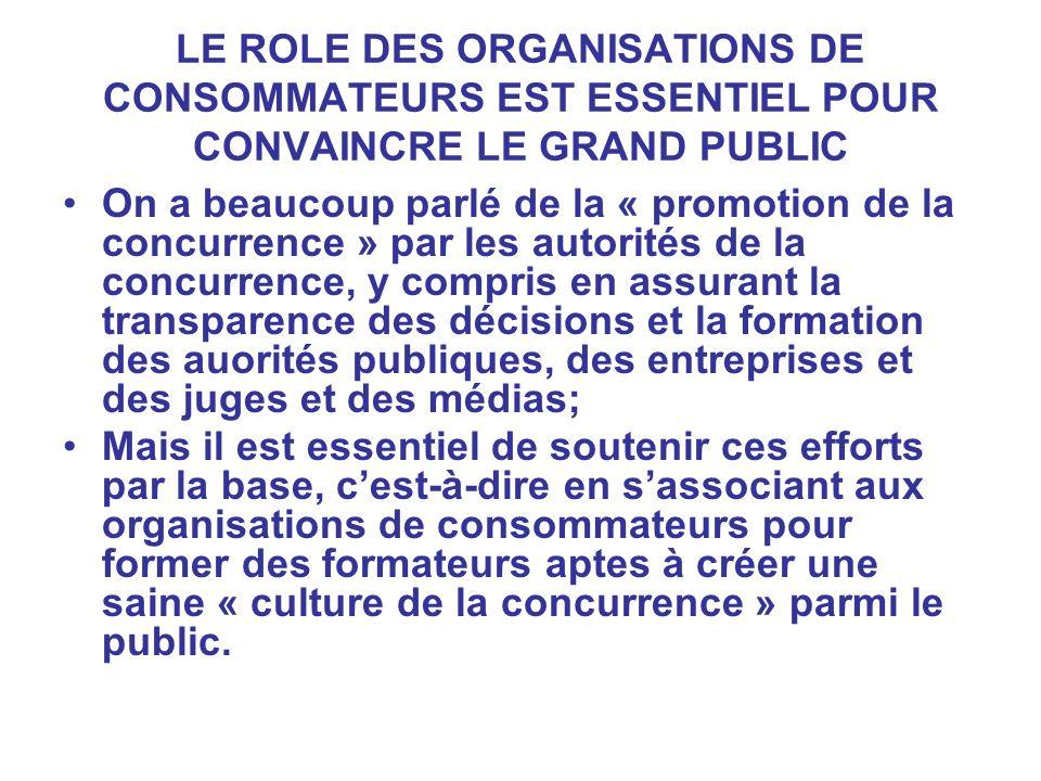 LE ROLE DES ORGANISATIONS DE CONSOMMATEURS EST ESSENTIEL POUR CONVAINCRE LE GRAND PUBLIC On a beaucoup parlé de la « promotion de la concurrence » par