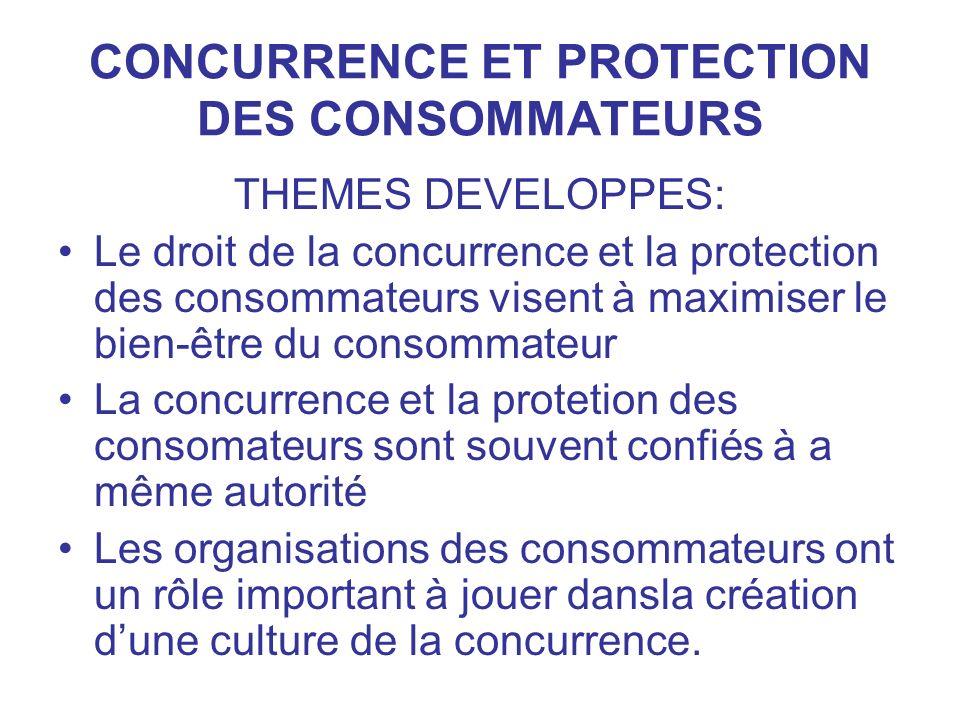 CONCURRENCE ET PROTECTION DES CONSOMMATEURS THEMES DEVELOPPES: Le droit de la concurrence et la protection des consommateurs visent à maximiser le bie