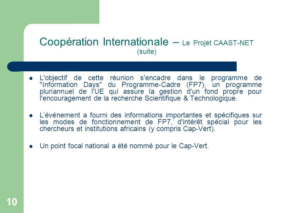 Coopération Internationale – Le Projet CAAST-NET (suite) L objectif de cette réunion s encadre dans le programme de Information Days du Programme-Cadre (FP7), un programme pluriannuel de lUE qui assure la gestion d un fond propre pour l encouragement de la recherche Scientifique & Technologique.