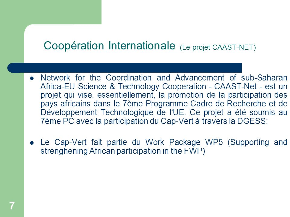 Coopération Internationale (Le projet CAAST-NET) Network for the Coordination and Advancement of sub-Saharan Africa-EU Science & Technology Cooperatio