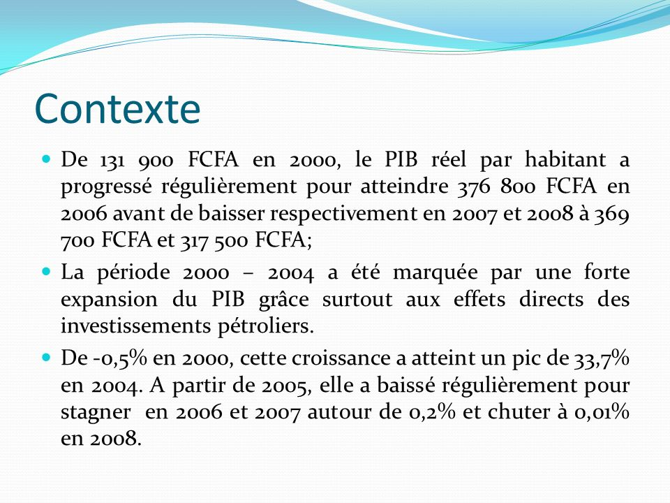 Contexte De 131 900 FCFA en 2000, le PIB réel par habitant a progressé régulièrement pour atteindre 376 800 FCFA en 2006 avant de baisser respectiveme