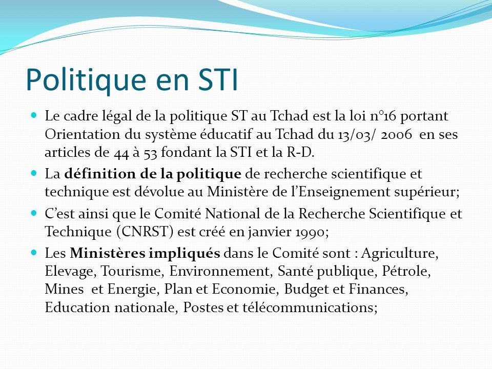Politique en STI Le cadre légal de la politique ST au Tchad est la loi n°16 portant Orientation du système éducatif au Tchad du 13/03/ 2006 en ses art
