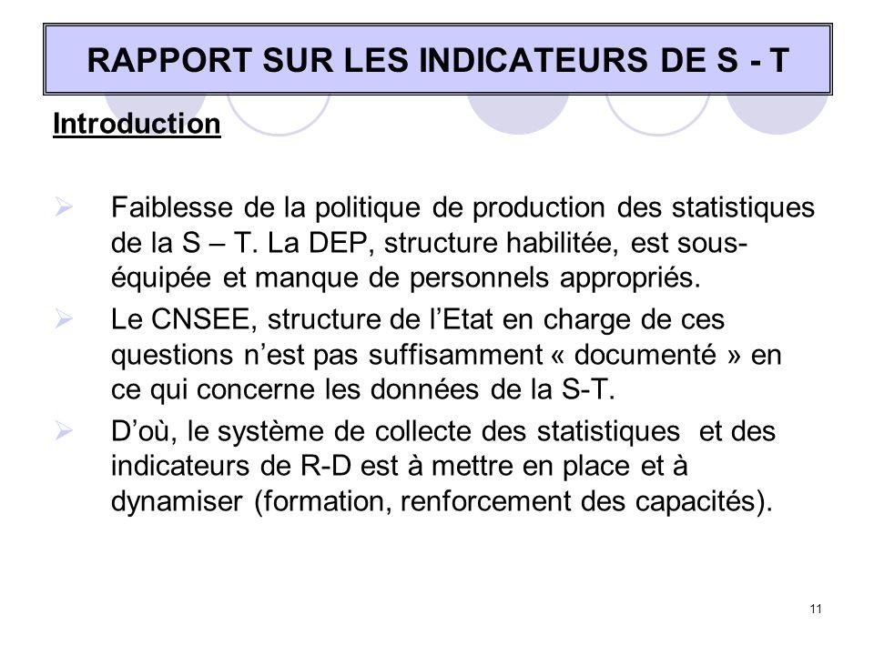 11 RAPPORT SUR LES INDICATEURS DE S - T Introduction Faiblesse de la politique de production des statistiques de la S – T. La DEP, structure habilitée