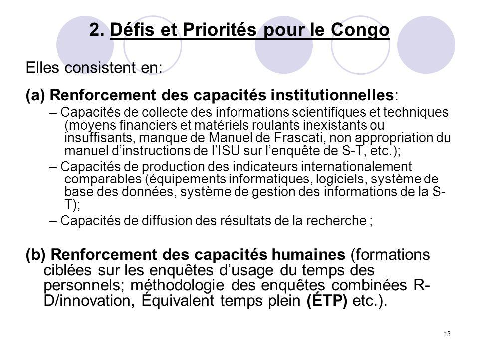 13 2. Défis et Priorités pour le Congo Elles consistent en: (a) Renforcement des capacités institutionnelles: – Capacités de collecte des informations