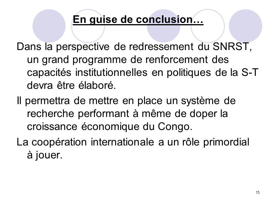 15 En guise de conclusion… Dans la perspective de redressement du SNRST, un grand programme de renforcement des capacités institutionnelles en politiq