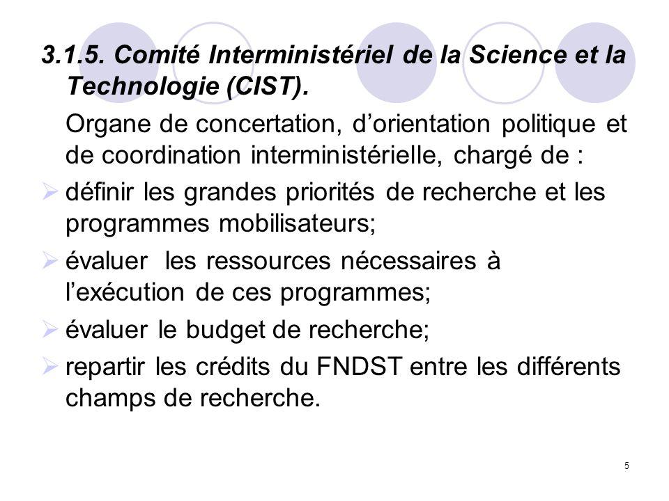 5 3.1.5. Comité Interministériel de la Science et la Technologie (CIST). Organe de concertation, dorientation politique et de coordination interminist