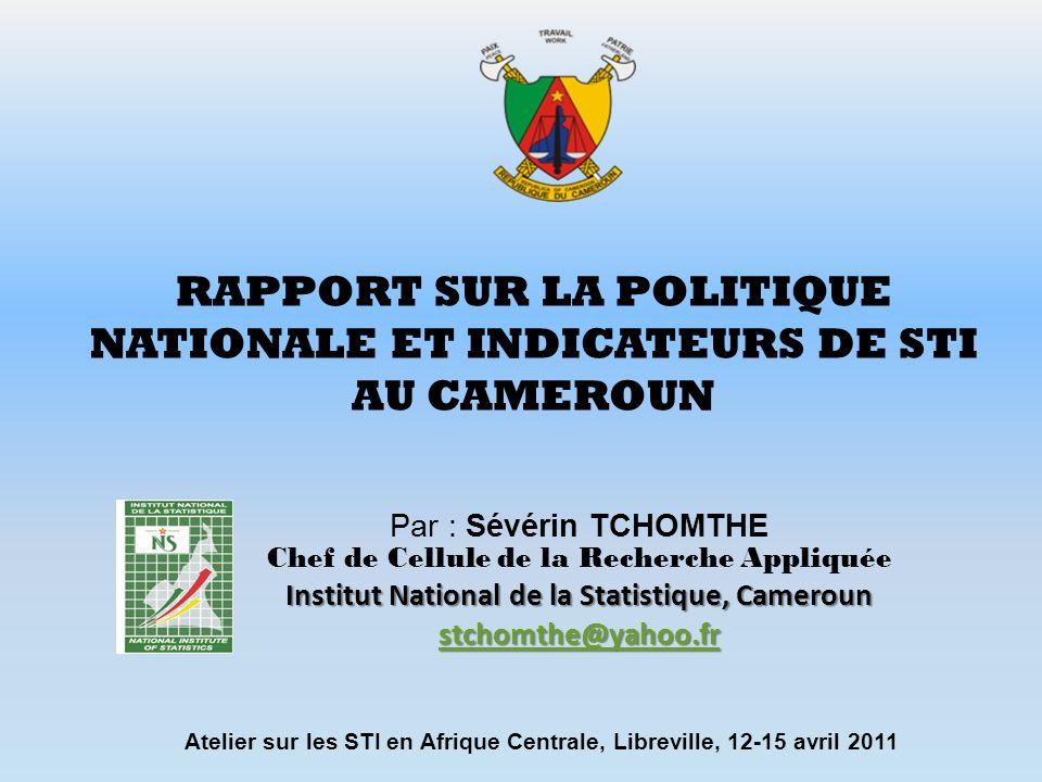 Plan de la présentation Contexte Politique de S-T au Cameroun Etat des indicateurs de S-T Perspectives
